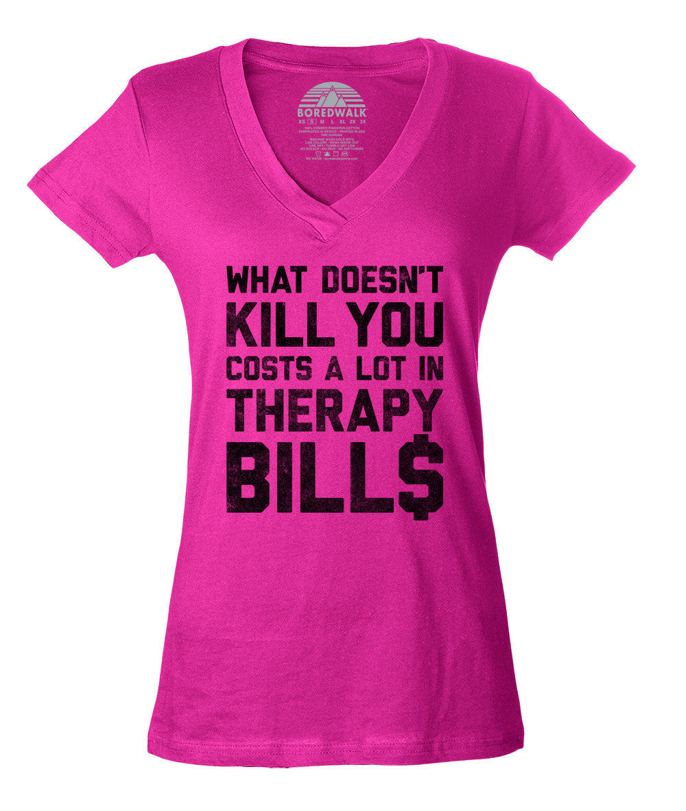 Women's What Doesn't Kill You Costs a Lot in Therapy Bills Vneck T-Shirt