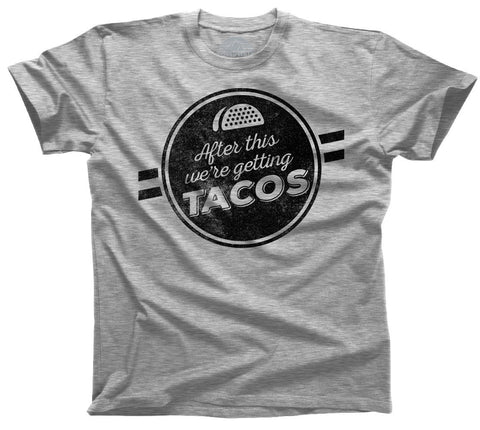 Men's After This We're Getting Tacos T-Shirt Funny Foodie