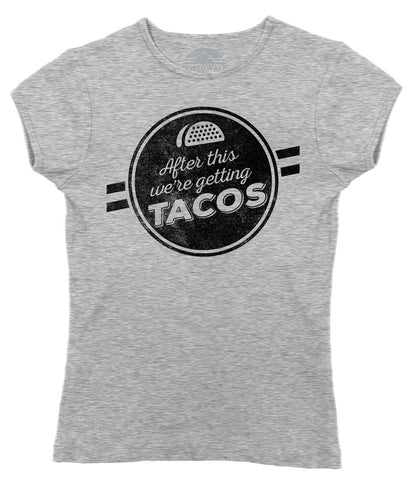 Women's After This We're Getting Tacos T-Shirt - Funny Foodie