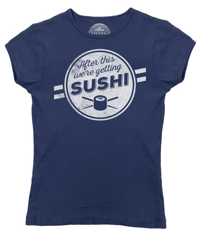 Women's After This We're Getting Sushi T-Shirt