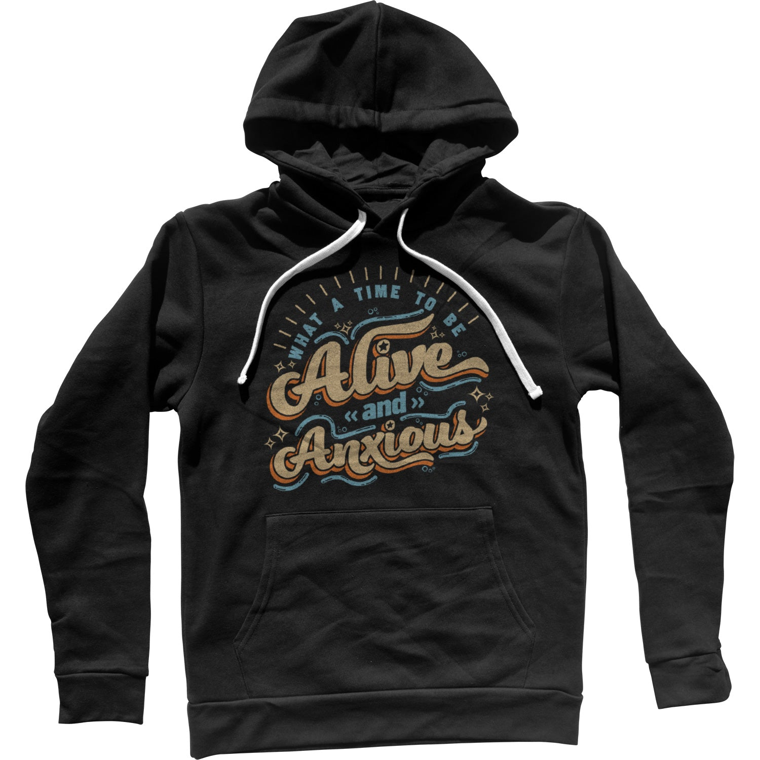 What a Time to be Alive and Anxious Unisex Hoodie