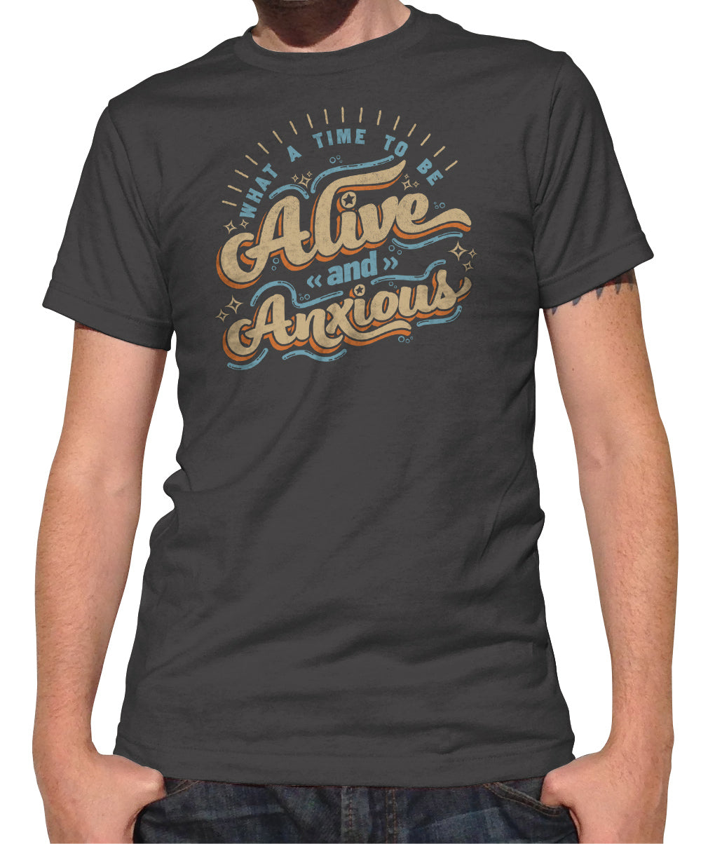 Men's What a Time to be Alive and Anxious T-Shirt