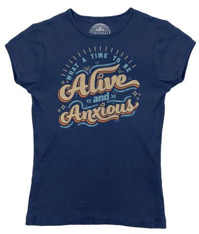 Women's What a Time to be Alive and Anxious T-Shirt