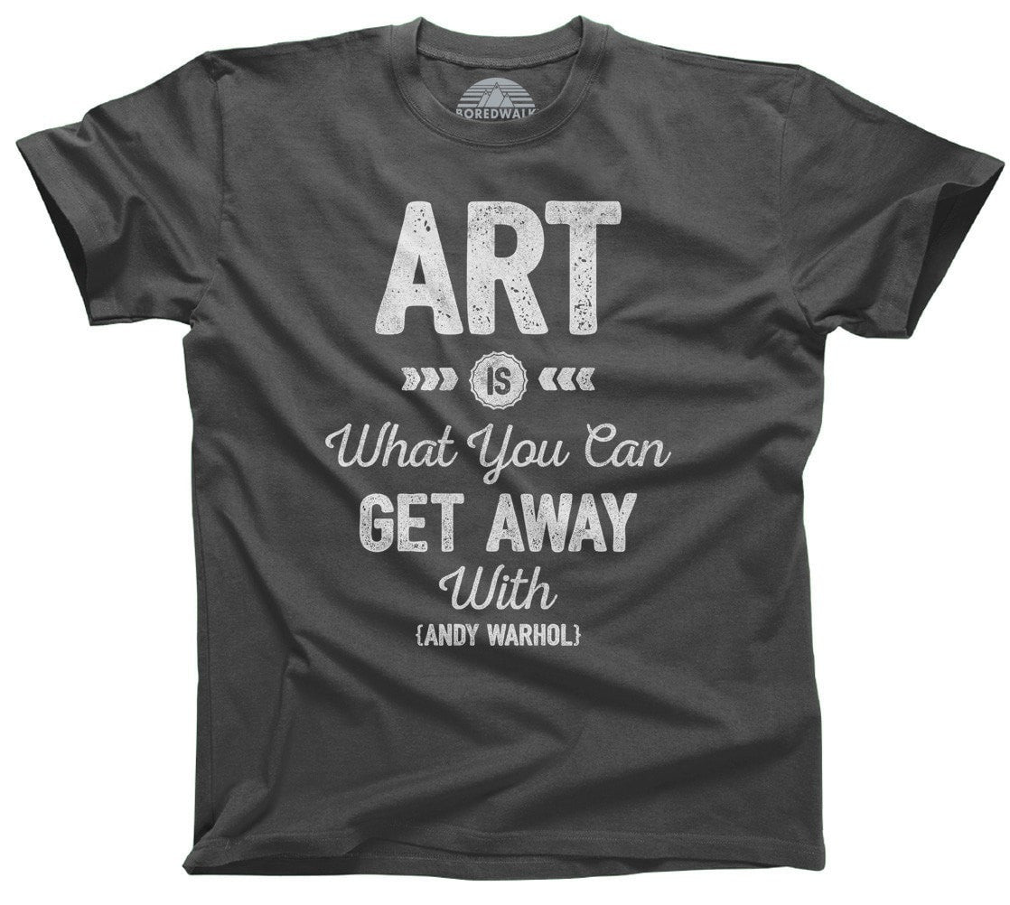 Men's Art is What You Can Get Away With T-Shirt