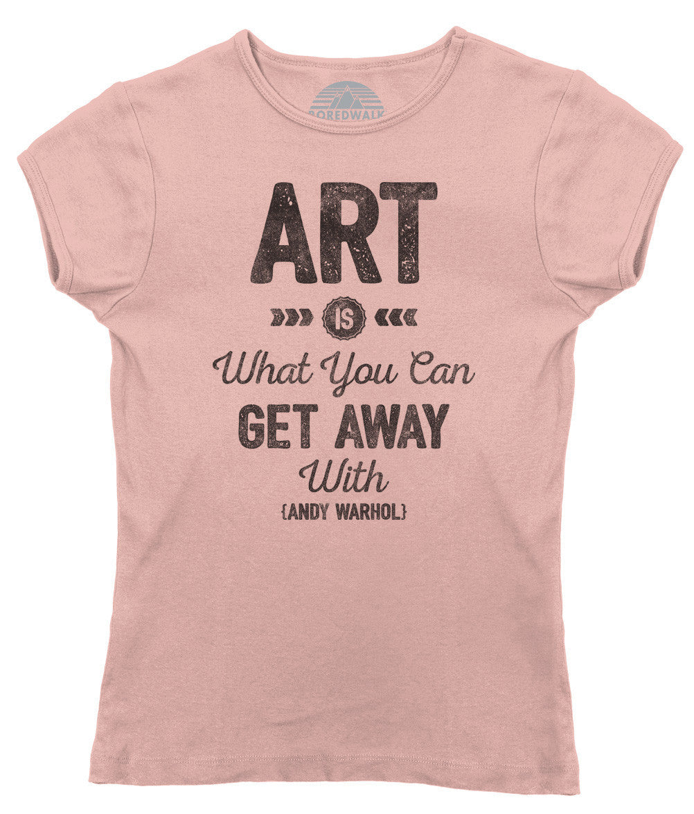 Women's Art is What You Can Get Away With T-Shirt