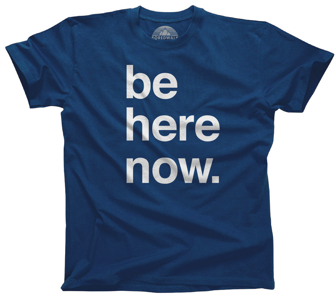 Men's Be Here Now T-Shirt - New Age Mindfulness Meditation Shirt