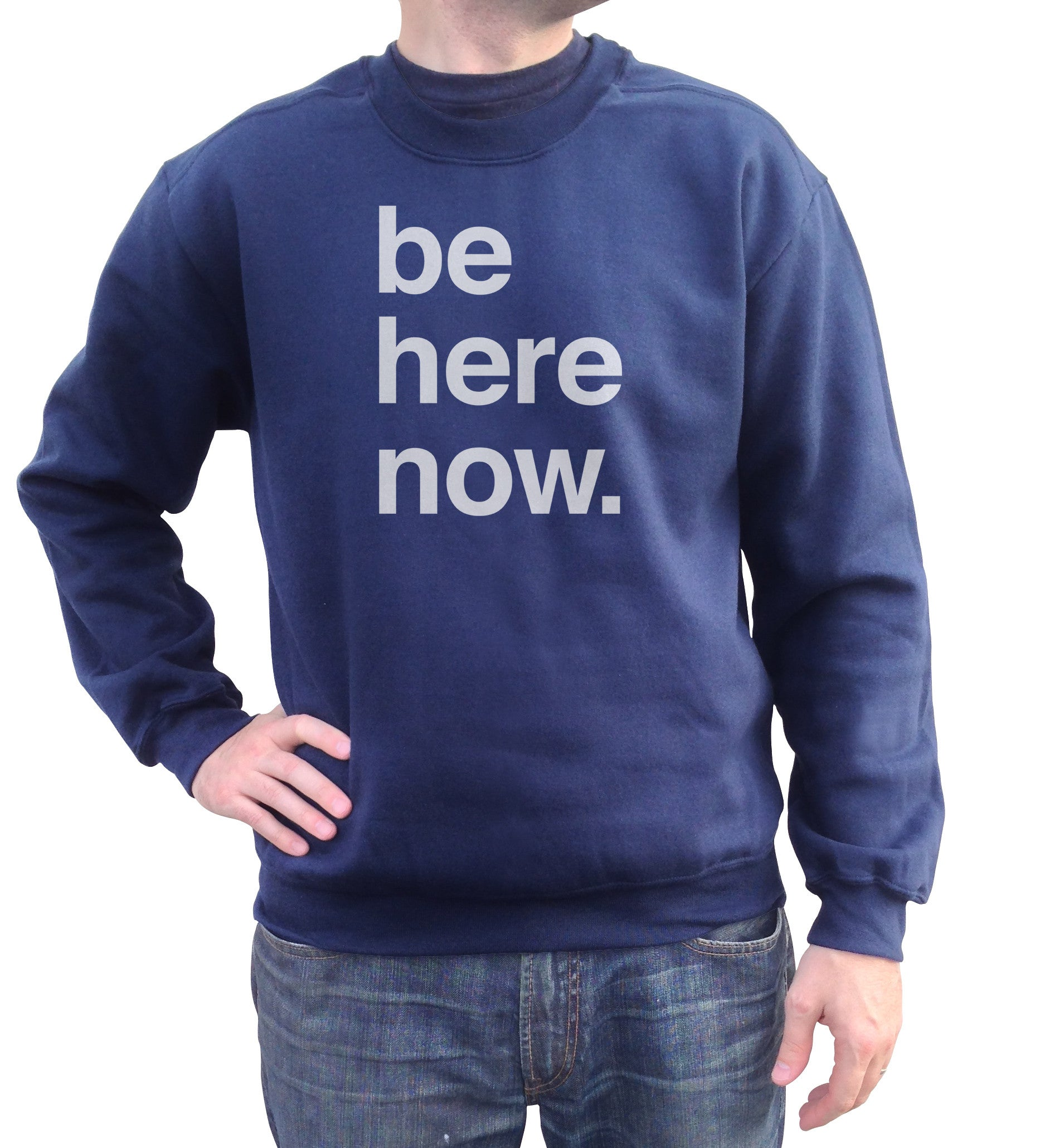 Unisex Be Here Now Sweatshirt - New Age Mindfulness Meditation Shirt