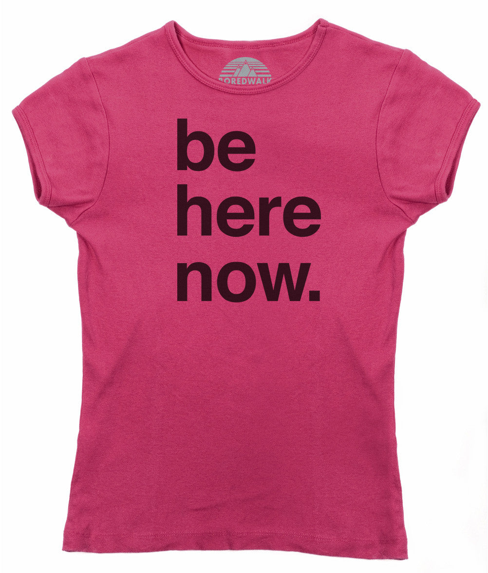 Women's Be Here Now T-Shirt - New Age Mindfulness Meditation Shirt