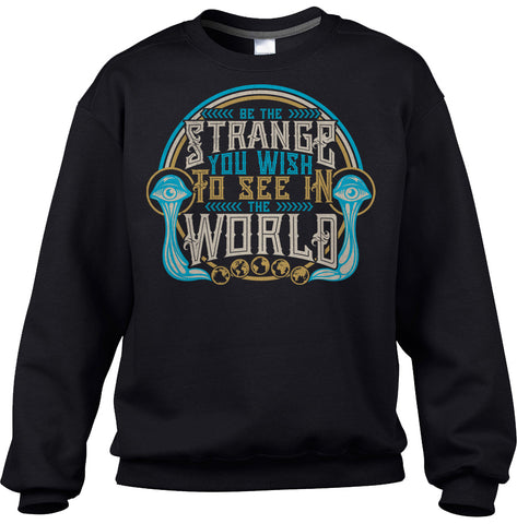 Unisex Be the Strange You Wish to See in the World Sweatshirt