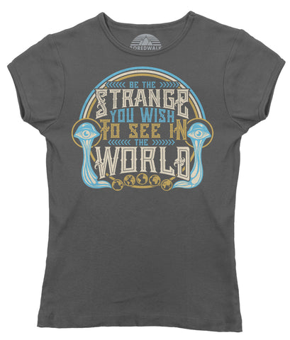 Women's Be the Strange You Wish to See in the World T-Shirt