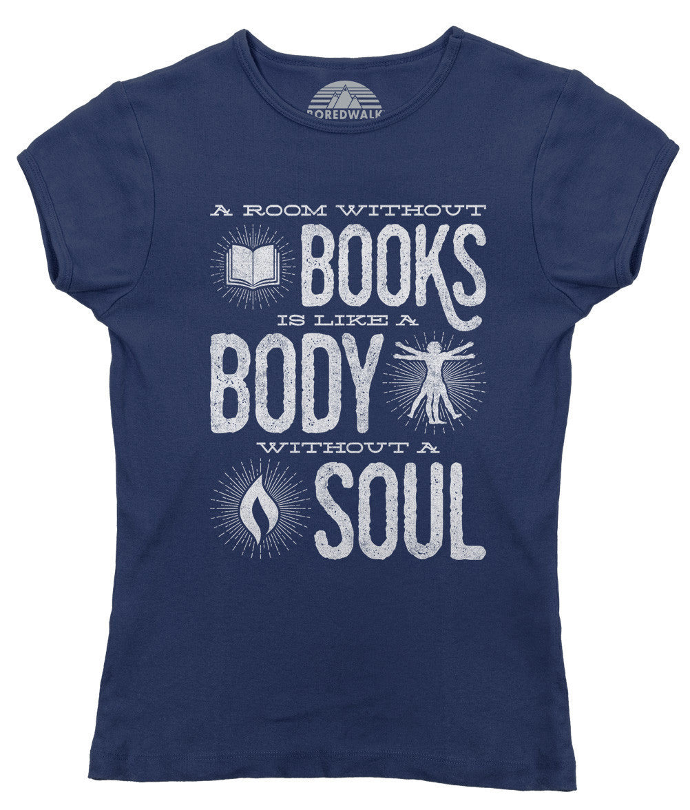 Women's A Room Without Books is Like a Body Without a Soul T-Shirt