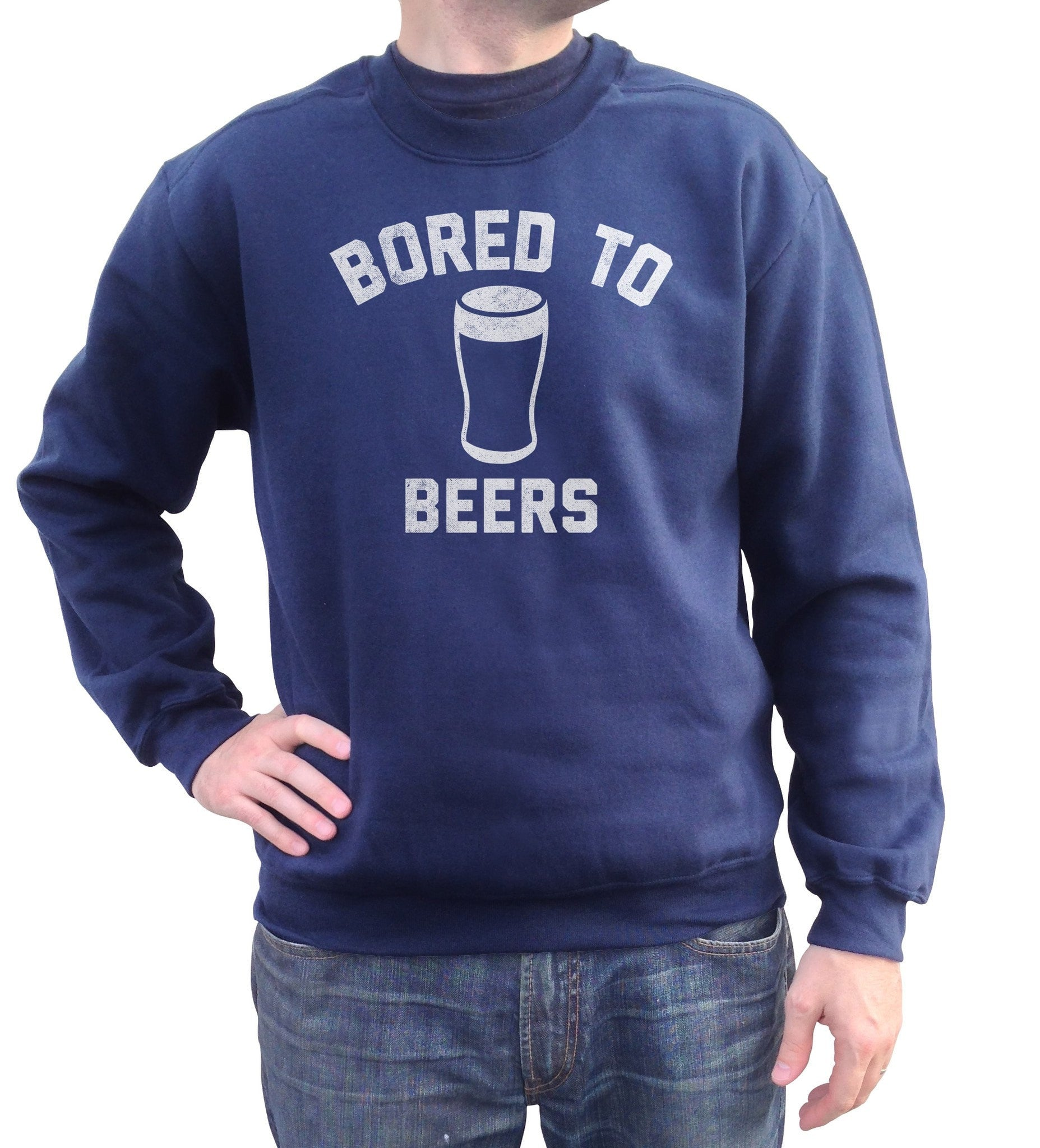 Unisex Bored to Beers Sweatshirt - Funny Drinking Shirt