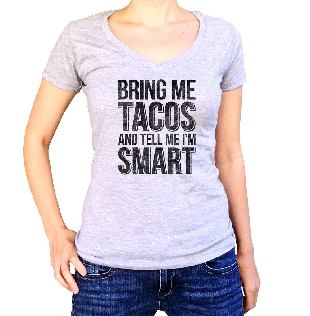 Women's Bring Me Tacos and Tell Me I'm Smart Vneck T-Shirt - Juniors Fit