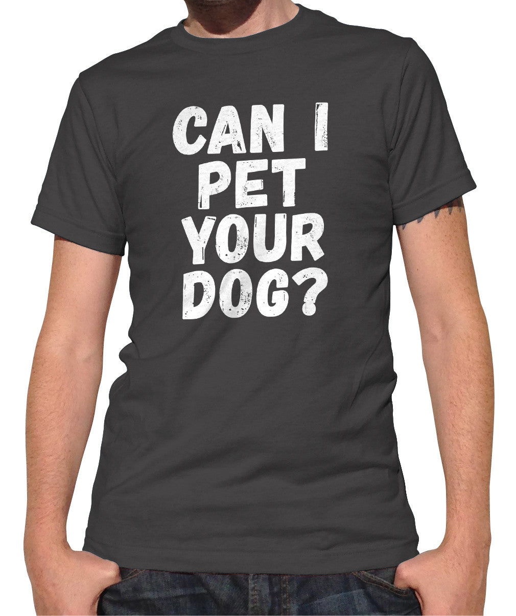 Men's Can I Pet Your Dog T-Shirt - Funny Dog Lover Shirt