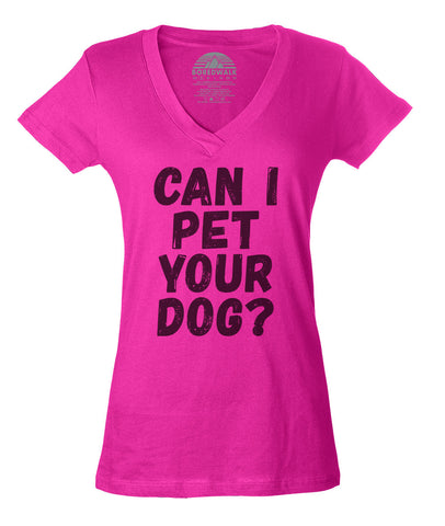 Women's Can I Pet Your Dog Vneck T-Shirt - Funny Dog Lover Shirt