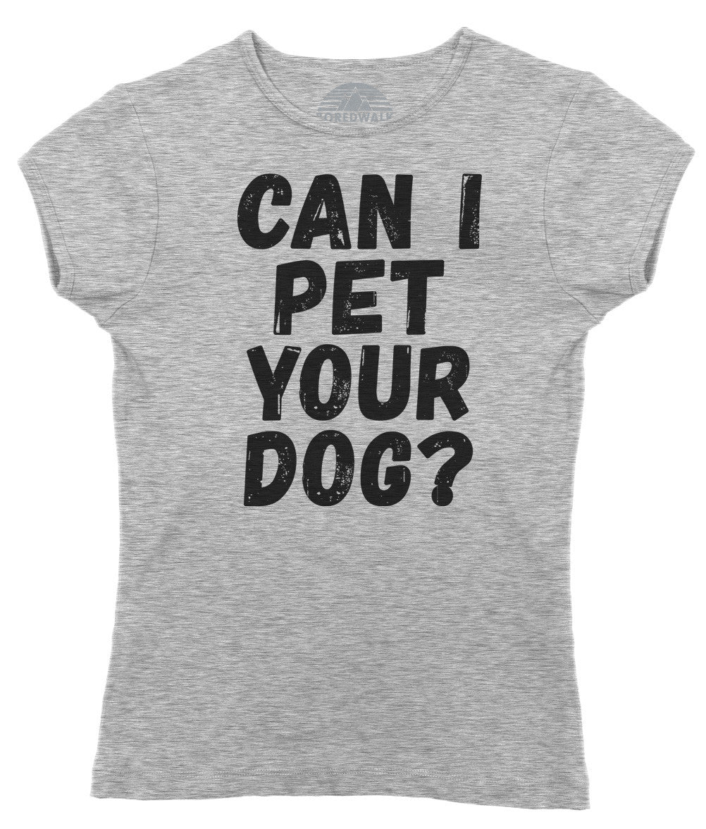 Women's Can I Pet Your Dog T-Shirt - Funny Dog Lover Shirt