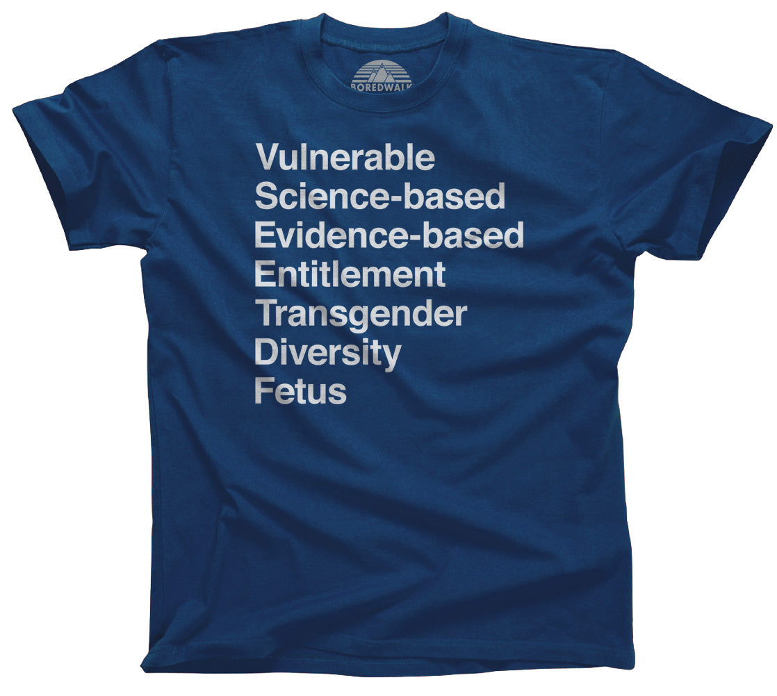 Men's Vulnerable Science Based Evidence Based Entitlement Transgender Diversity Fetus T-Shirt - CDC Banned Words