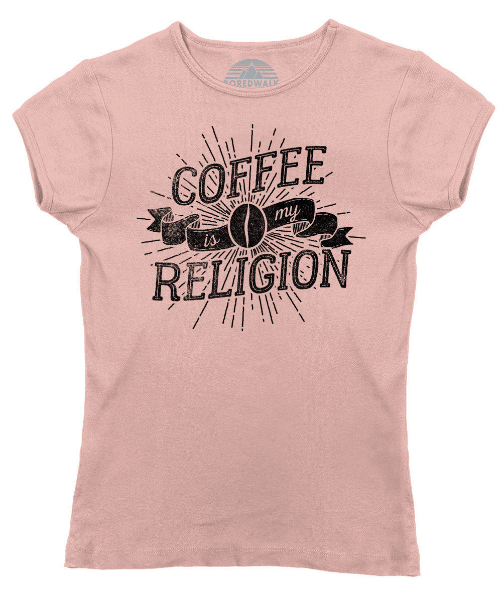 Women s Coffee Is My Religion T-Shirt – Boredwalk f2a75afad1
