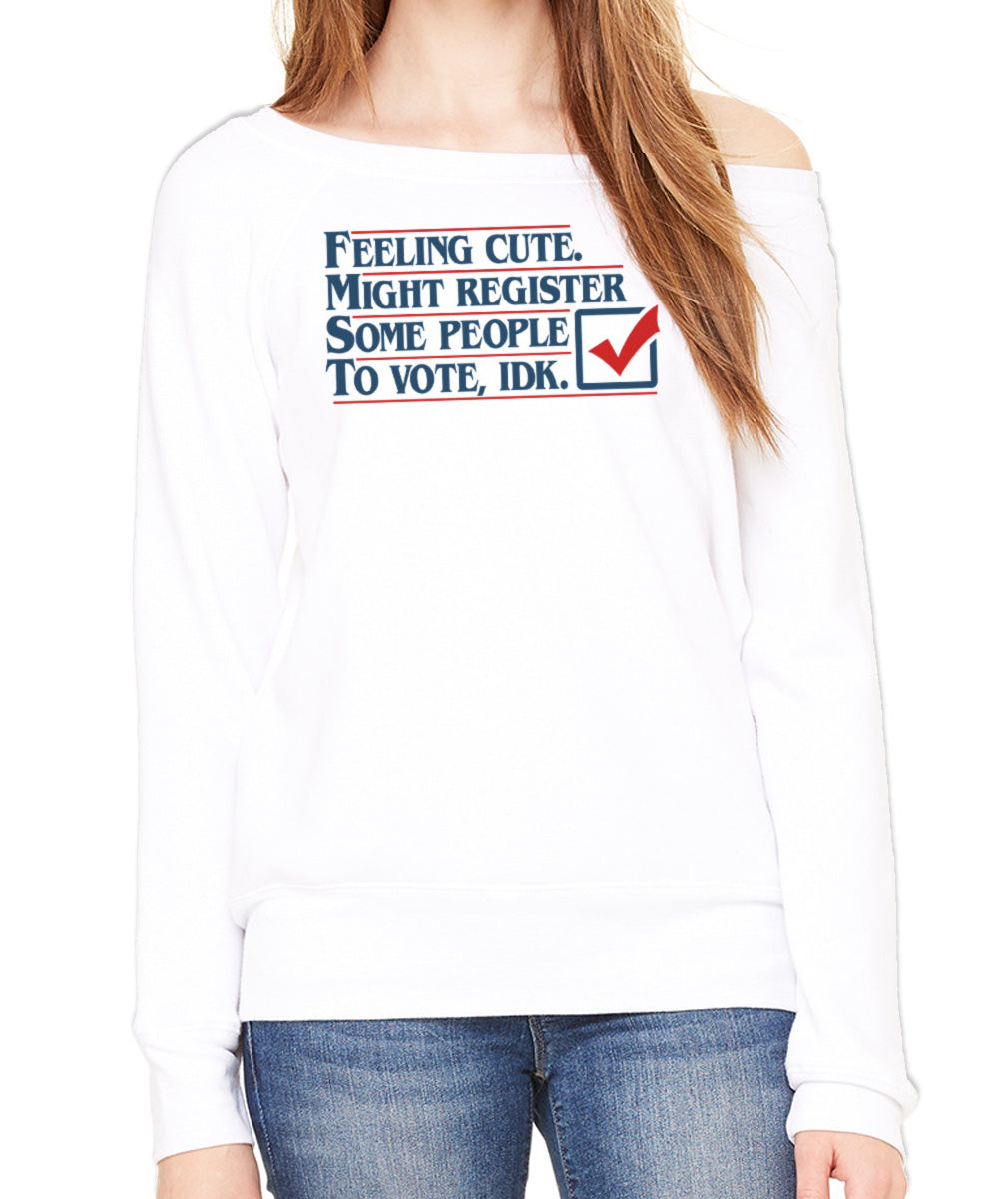 Women's Feeling Cute Might Register Some People to Vote Scoop Neck Fleece