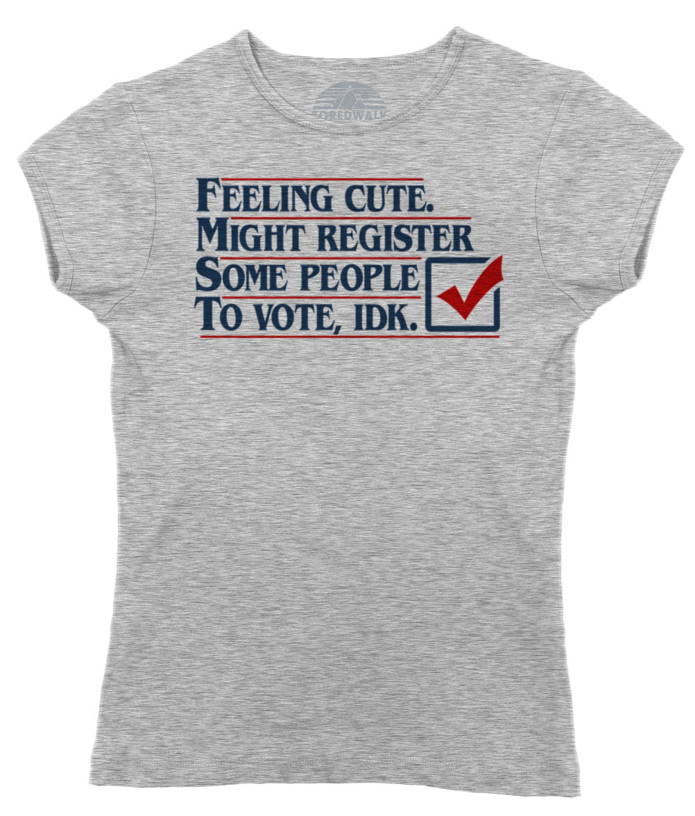 Women's Feeling Cute Might Register Some People to Vote T-Shirt