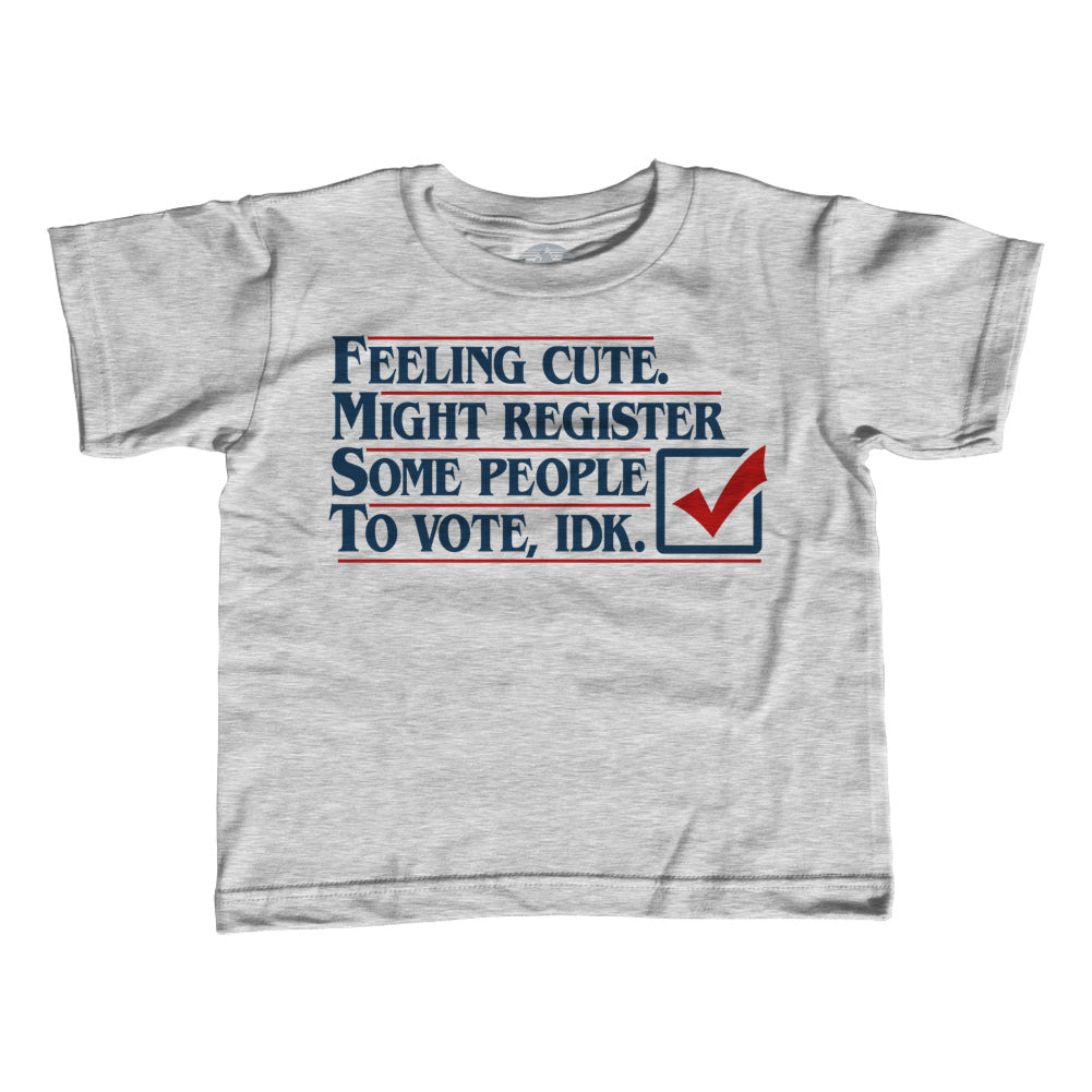 Boy's Feeling Cute Might Register Some People to Vote T-Shirt