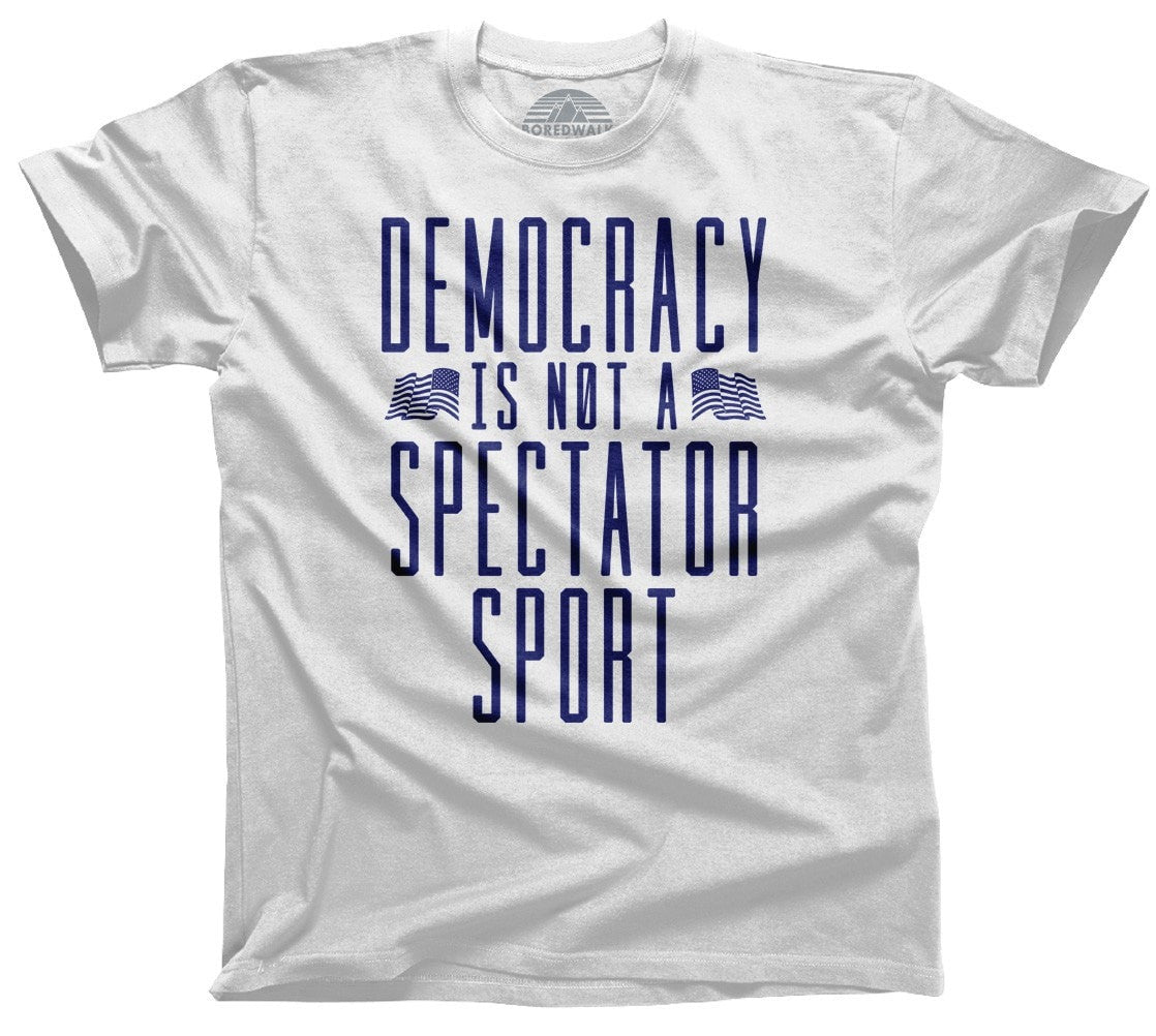 Men's Democracy Is Not a Spectator Sport T-Shirt Protest Shirt