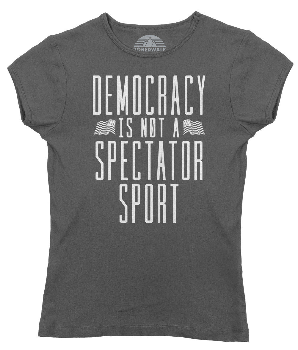 Women's Democracy Is Not a Spectator Sport T-Shirt - Protest Shirt