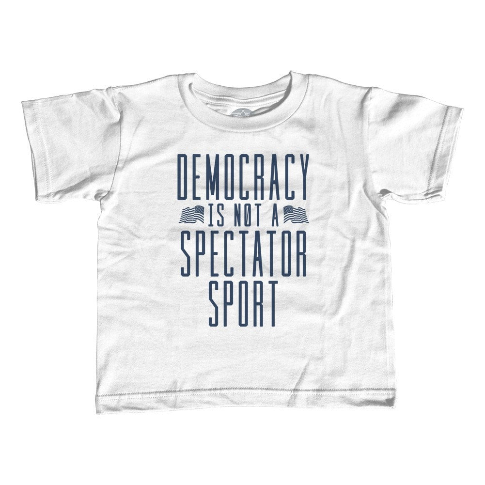 Girl's Democracy Is Not a Spectator Sport T-Shirt - Unisex Fit - Protest Shirt