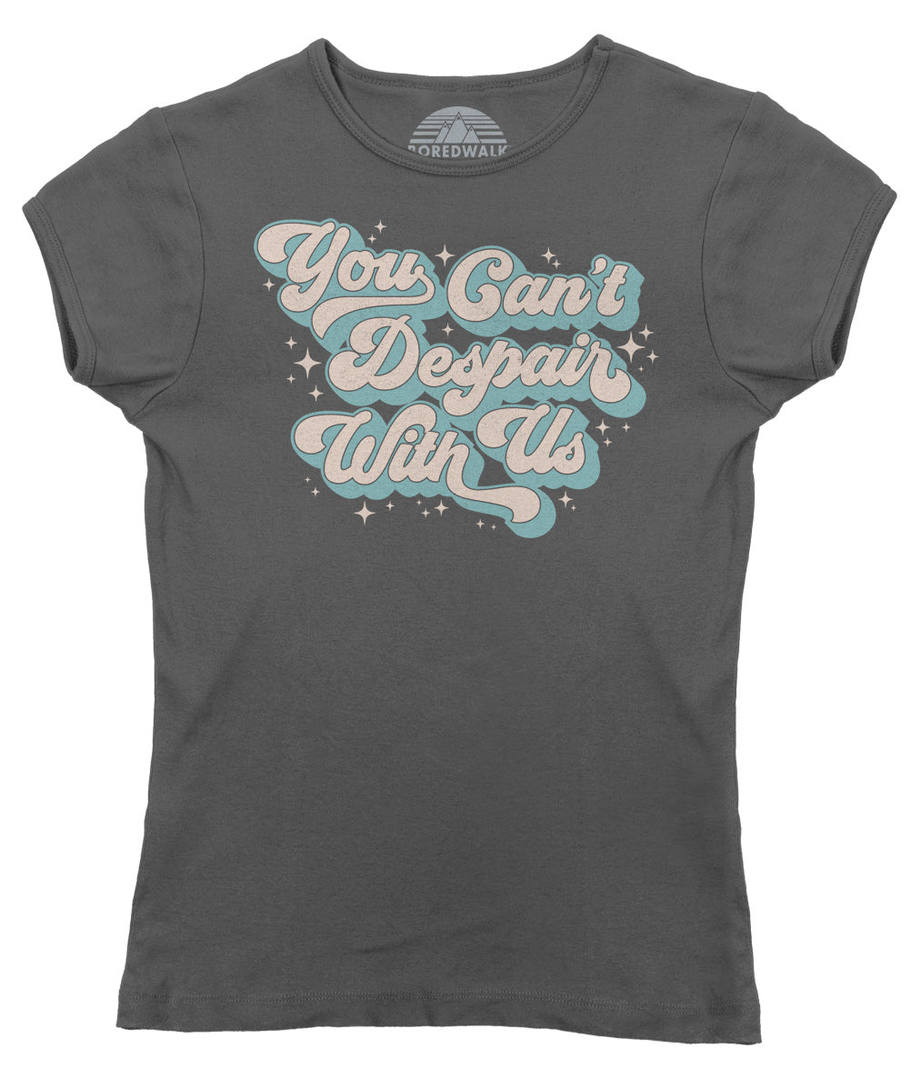 Women's You Can't Despair With Us T-Shirt
