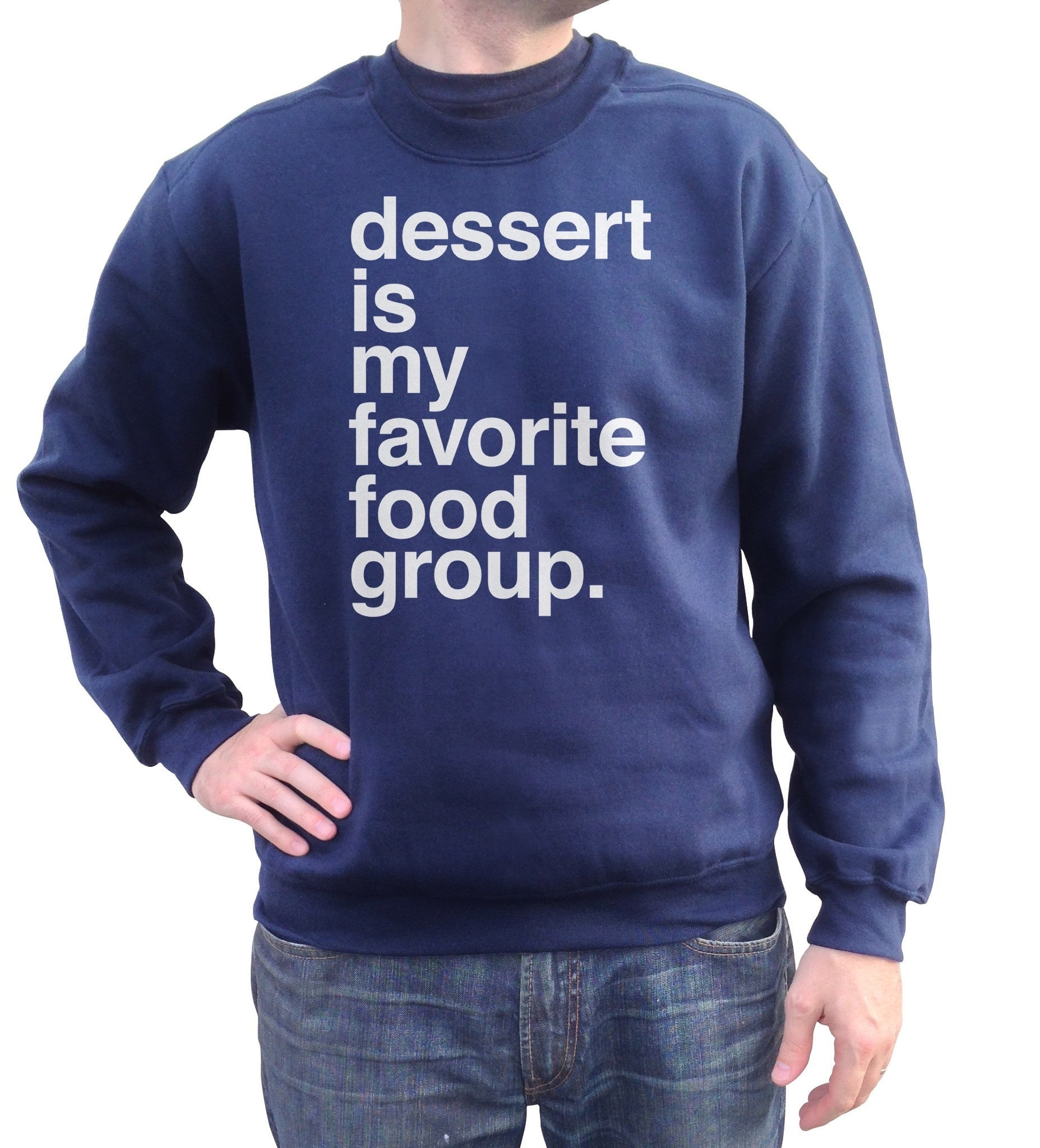Unisex Dessert is my Favorite Food Group Sweatshirt Hipster Funny Foodie