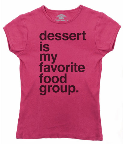 Women's Dessert is my Favorite Food Group T-Shirt - Hipster Funny Foodie