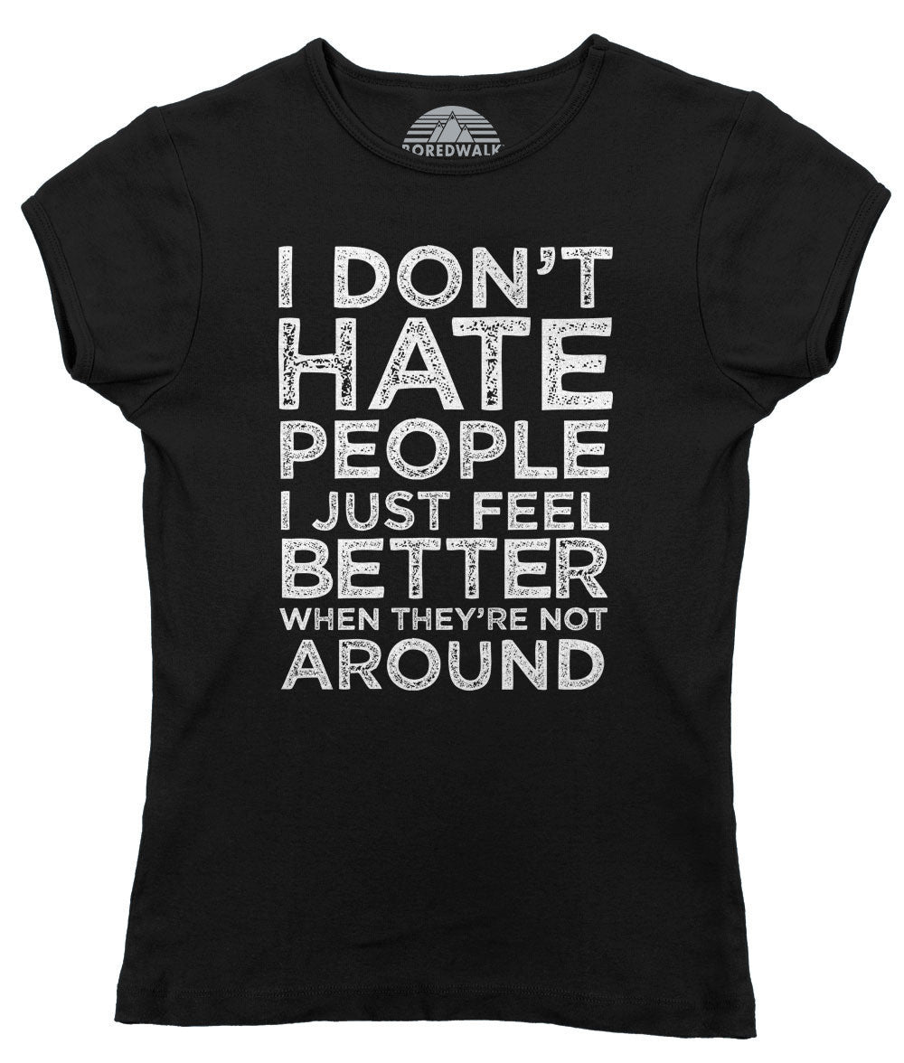 Women's I Don't Hate People I Just Feel Better When They're Not Around T-Shirt - Bukowski