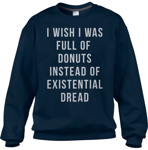 Unisex I Wish I Was Full of Donuts Instead of Existential Dread Sweatshirt
