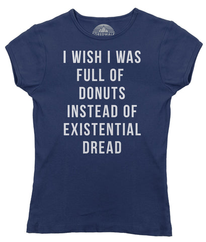 Women's I Wish I Was Full of Donuts Instead of Existential Dread T-Shirt