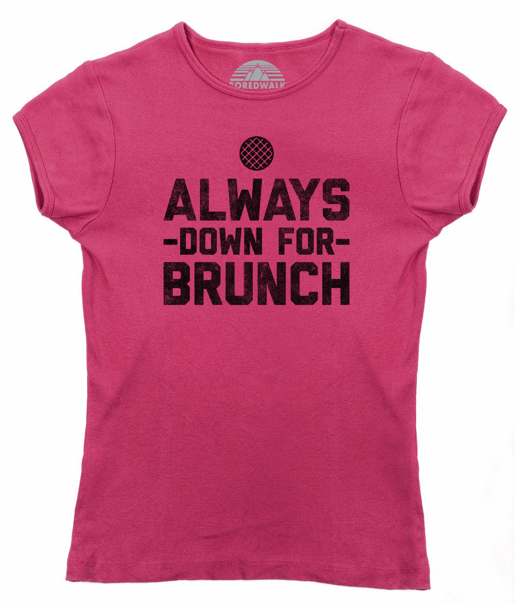 Women's Always Down For Brunch T-Shirt - Juniors Fit