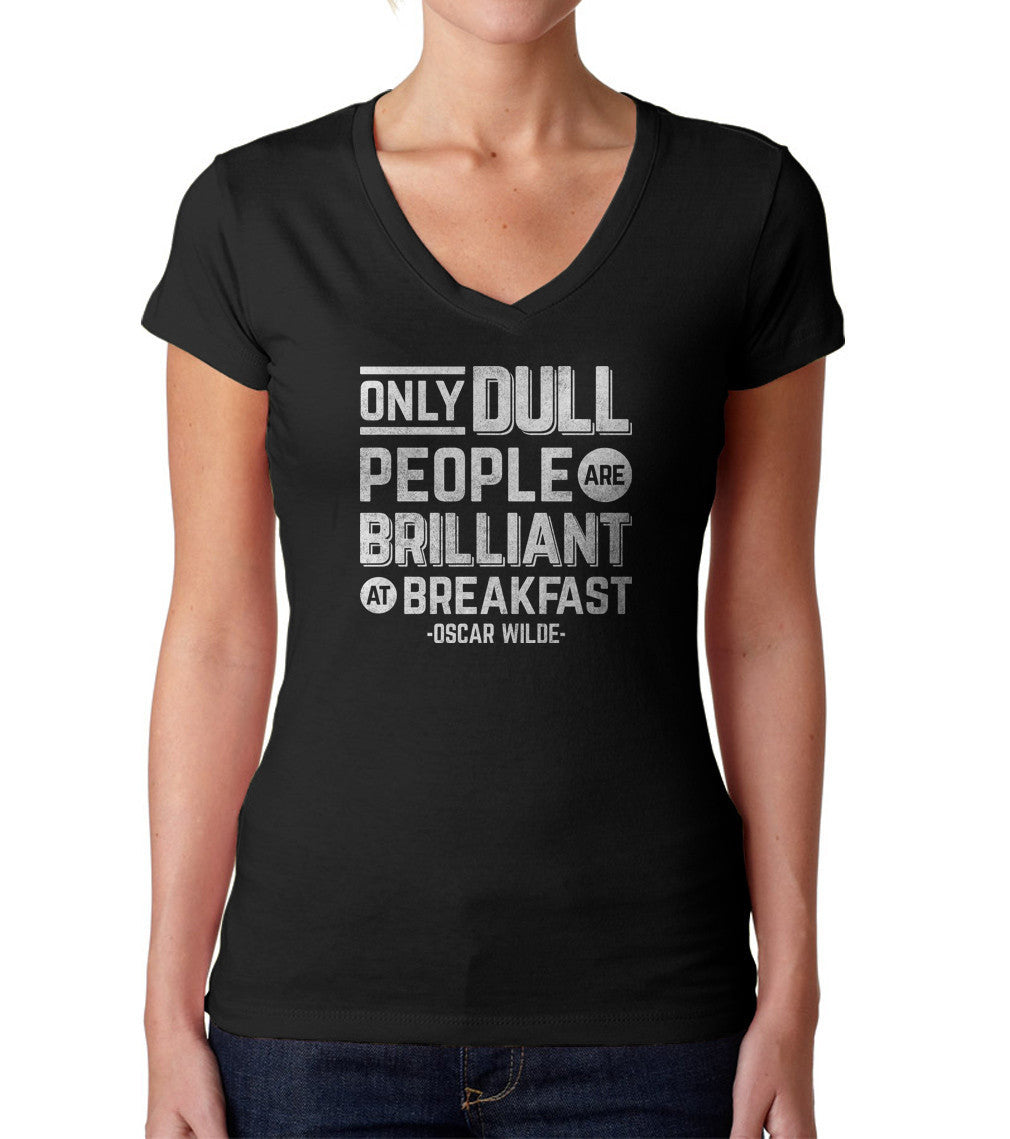 Women's Only Dull People Are Brilliant at Breakfast Vneck T-Shirt