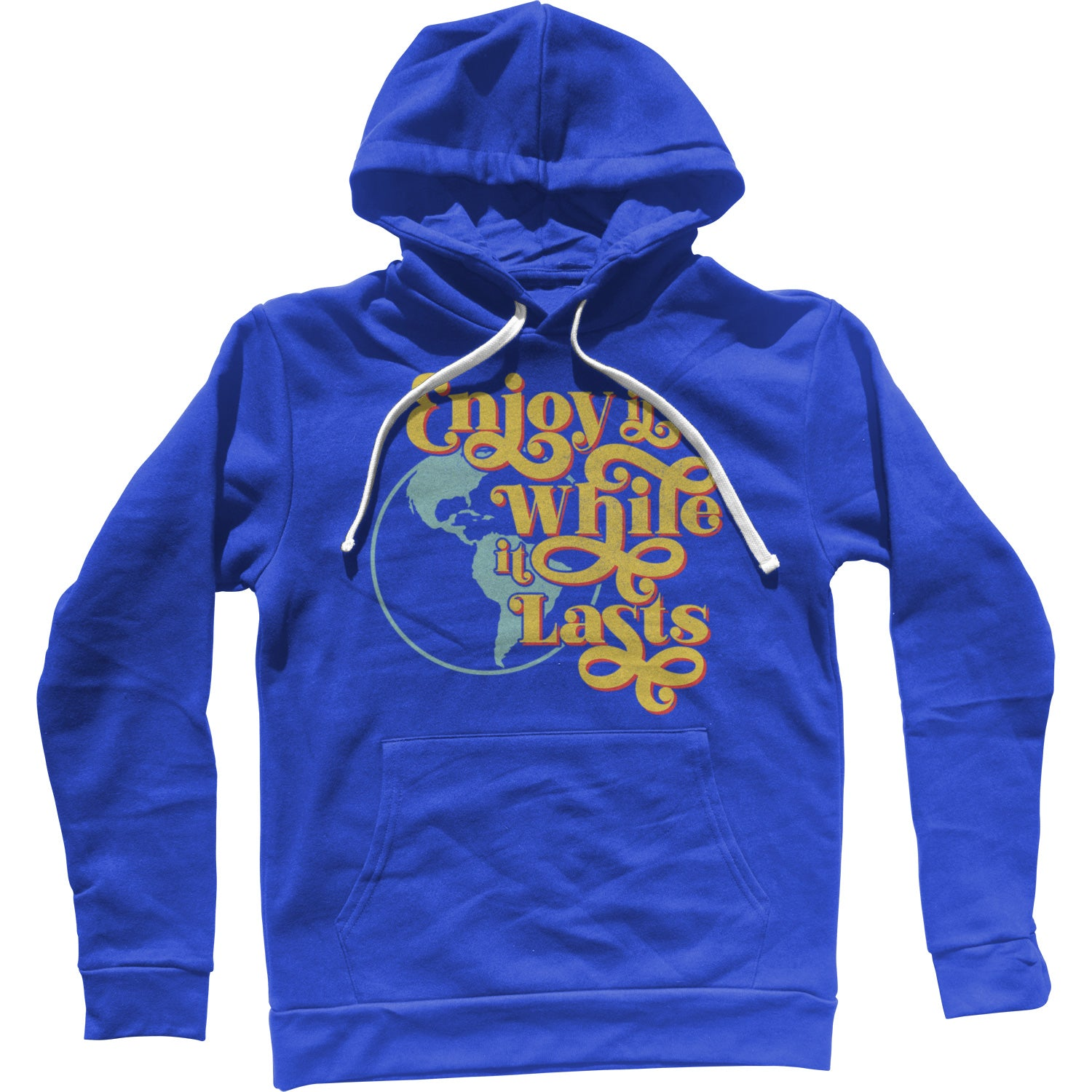 Enjoy It While It Lasts Earth Unisex Hoodie