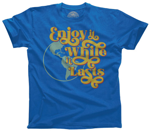 Men's Enjoy It While It Lasts Earth T-Shirt