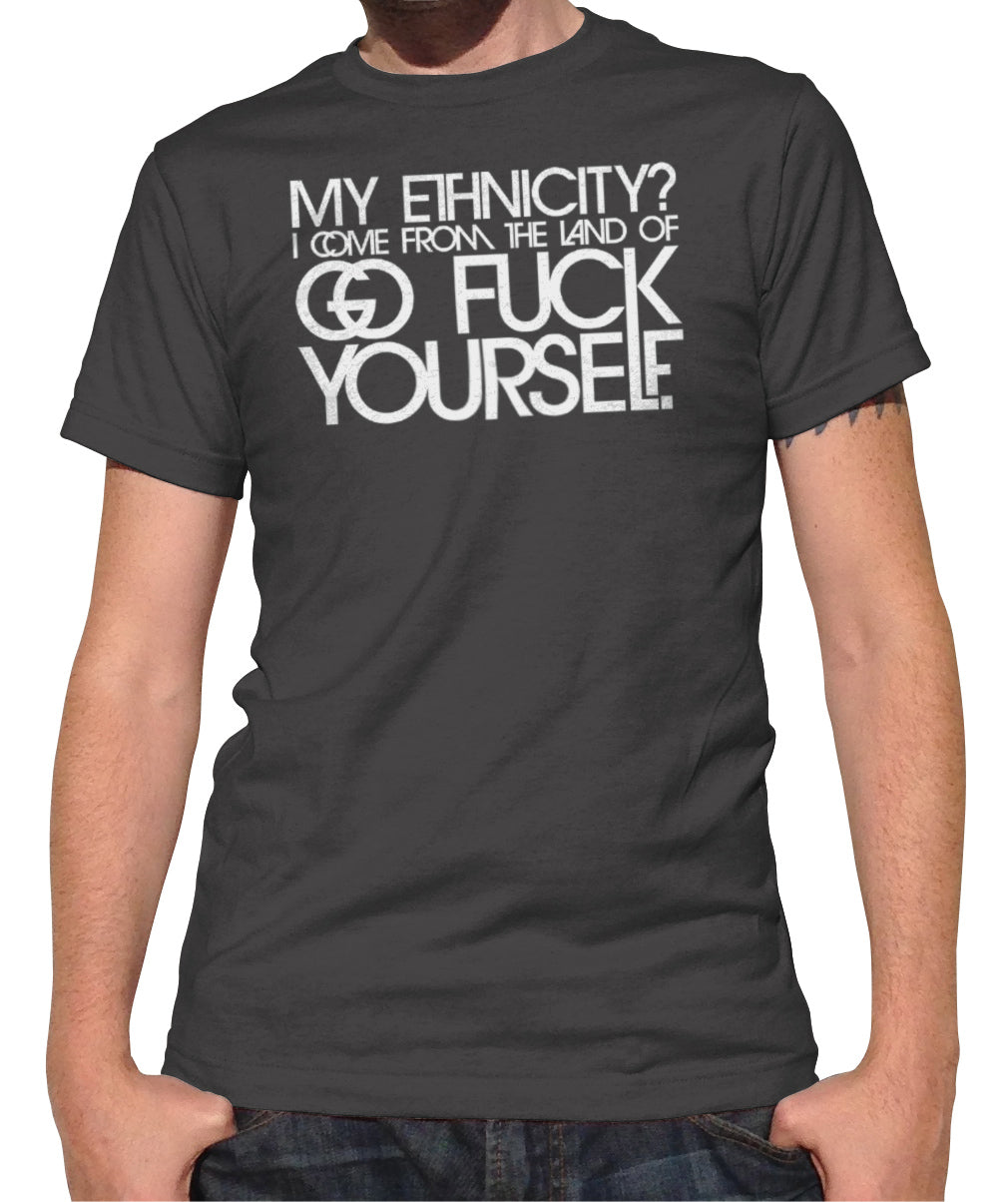 Men's My Ethnicity? I Come From The Land Of... T-Shirt