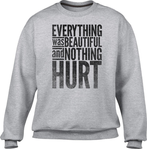 Unisex Everything Was Beautiful and Nothing Hurt Sweatshirt - Kurt Vonnegut Quote