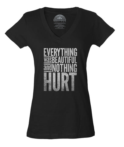 Women's Everything Was Beautiful and Nothing Hurt Vneck T-Shirt - Juniors Fit - Kurt Vonnegut Quote