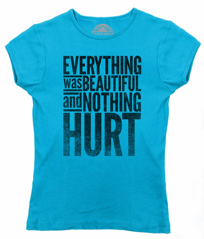 Women's Everything Was Beautiful and Nothing Hurt T-Shirt - Juniors Fit - Kurt Vonnegut Quote