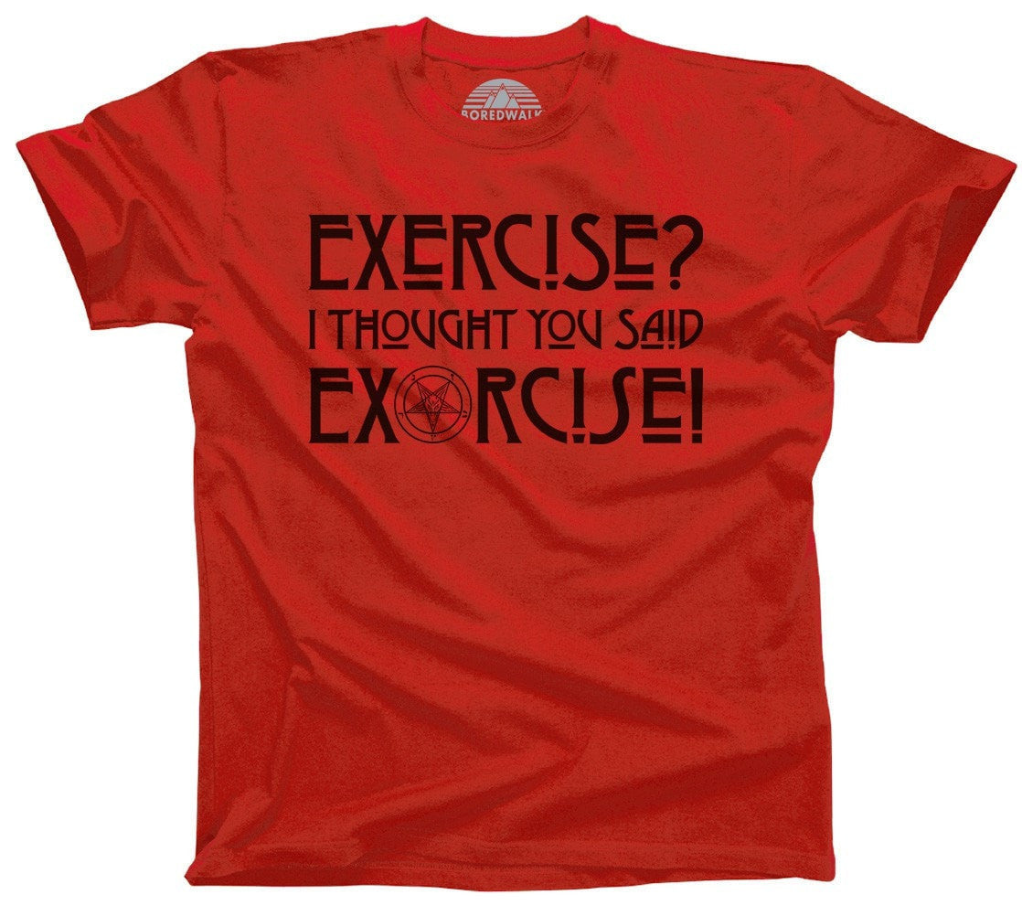 Men's Exercise? I Thought You Said Exorcise T-Shirt