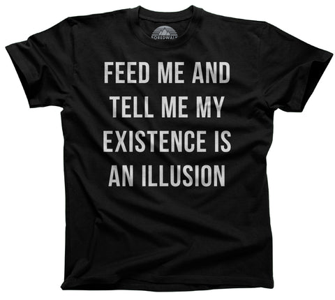 Men's Feed Me and Tell Me My Existence is an Illusion T-Shirt - Existentialism Shirt