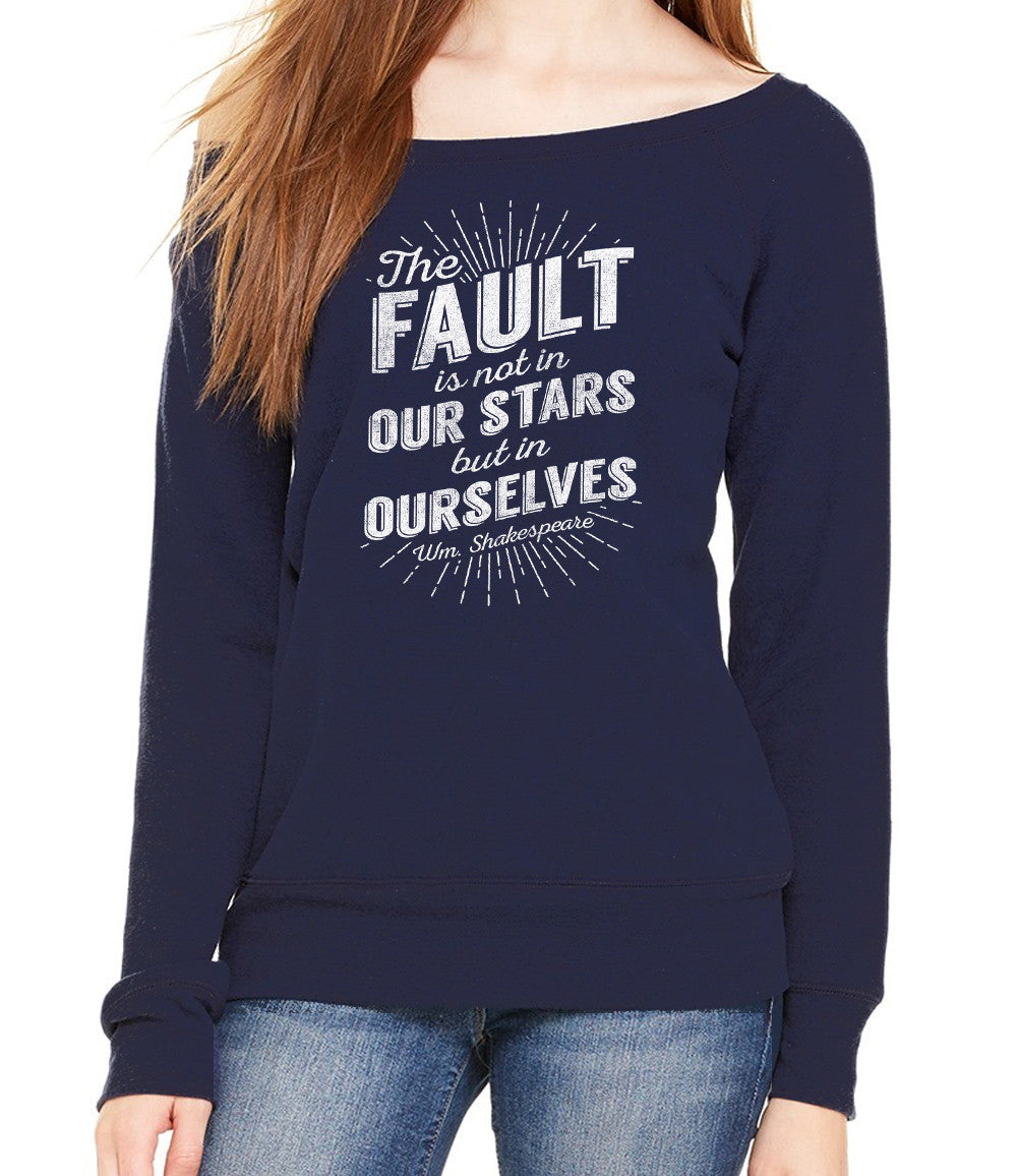 Women's The Fault is Not in Our Stars but in Ourselves Scoop Neck Fleece