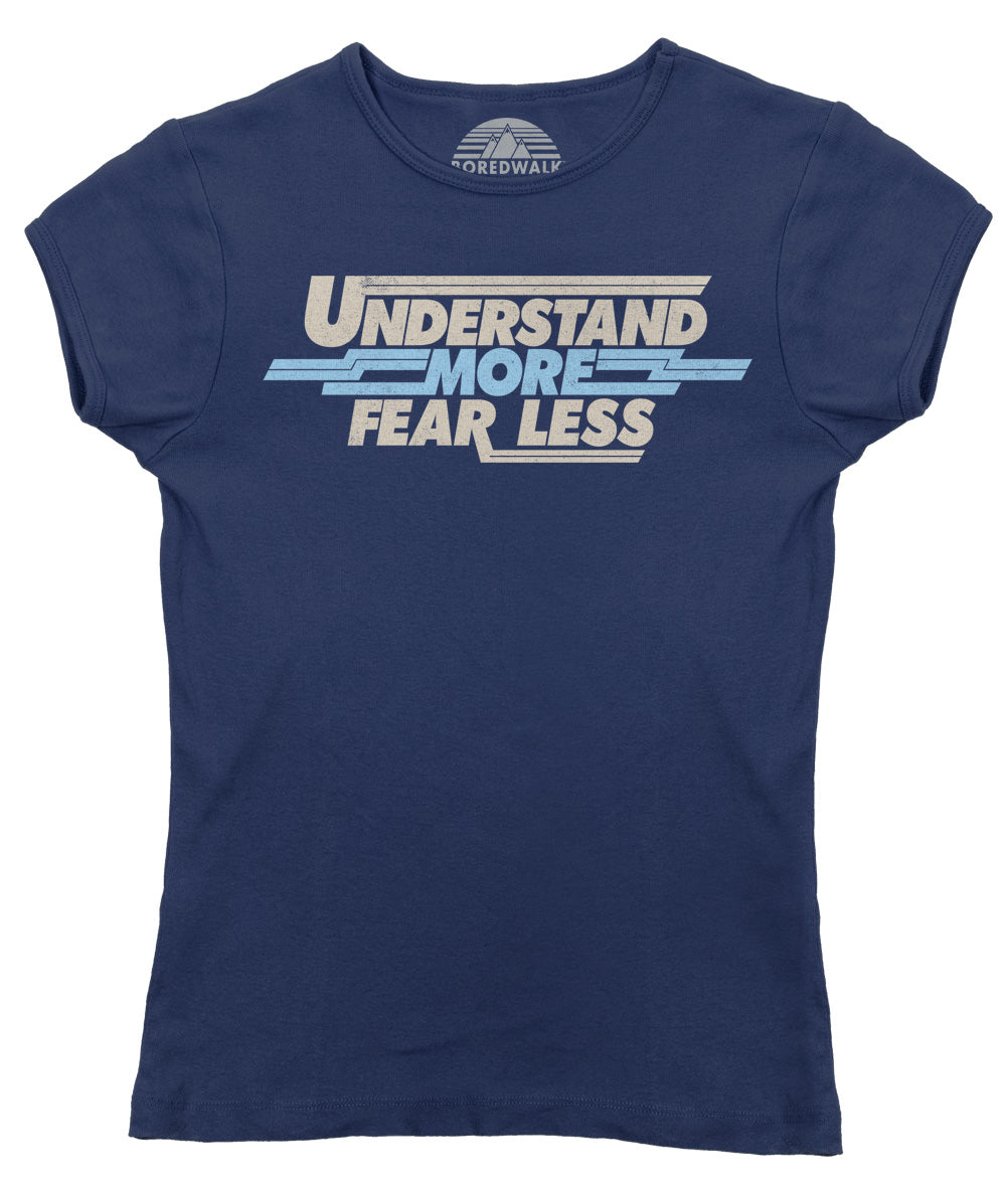 Women's Understand More Fear Less T-Shirt
