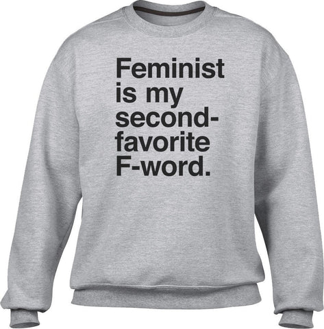 Unisex Feminist is My Second Favorite F Word Sweatshirt