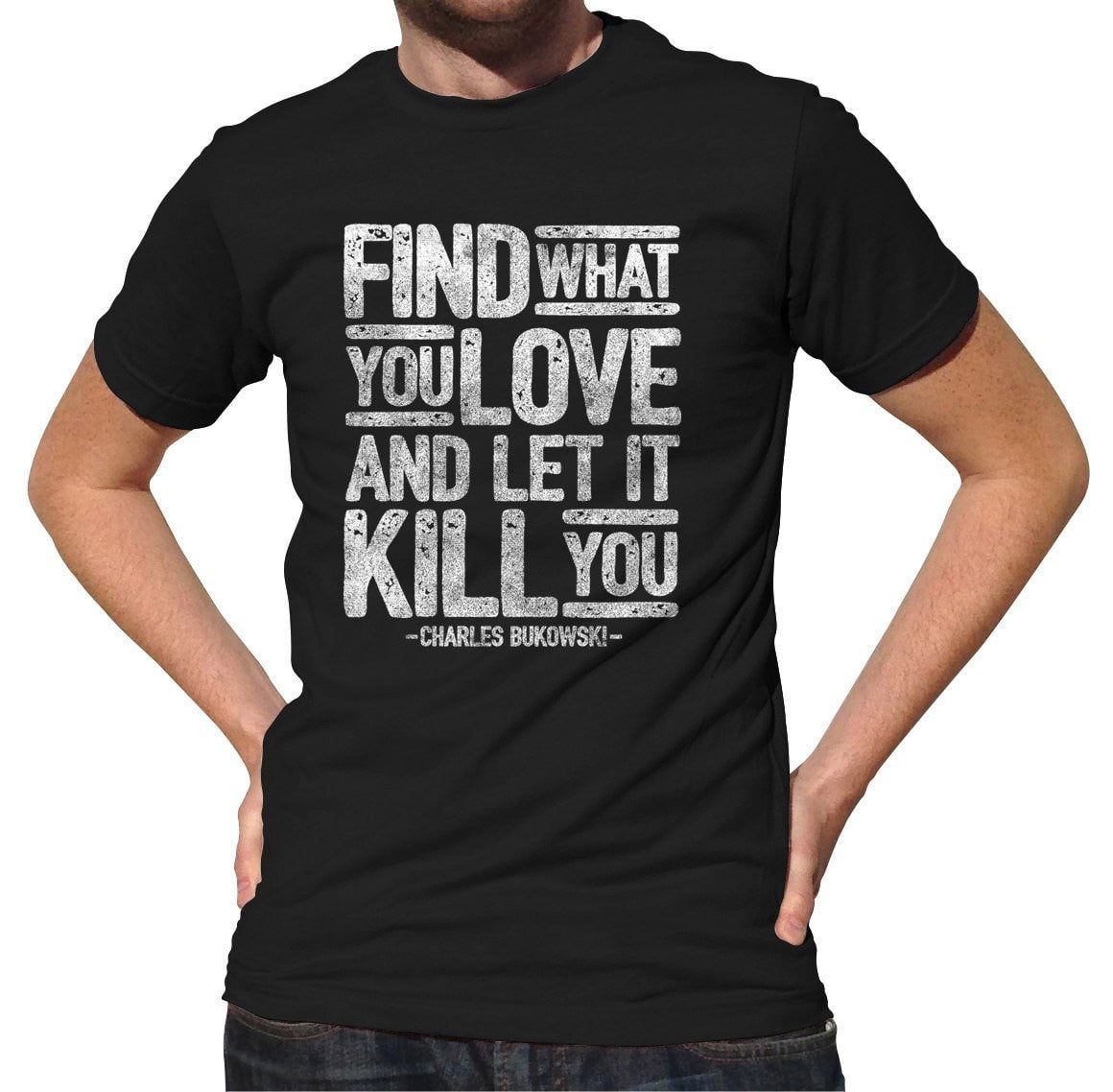 Men's Find What You Love and Let It Kill You T-Shirt Charles Bukowski