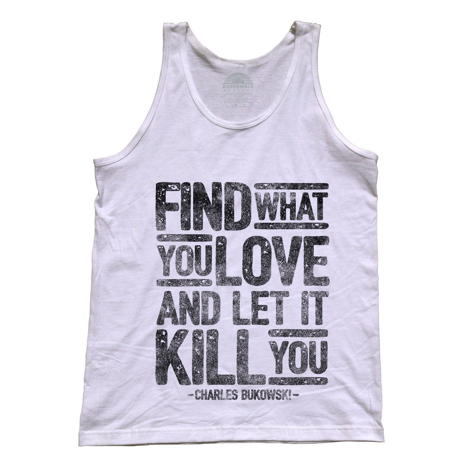 Unisex Find What You Love and Let It Kill You Tank Top Charles Bukowski
