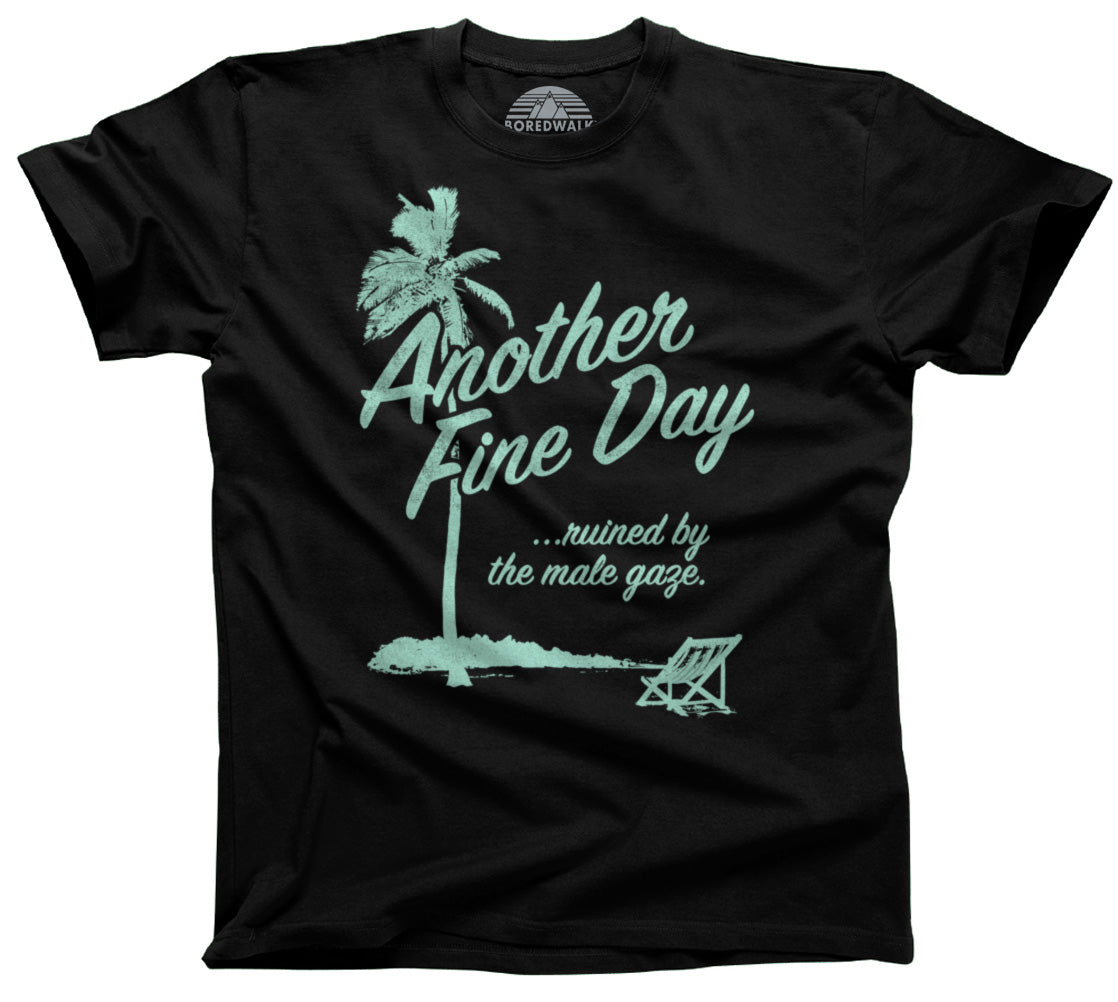 Men's Another Fine Day Ruined by the Male Gaze T-Shirt
